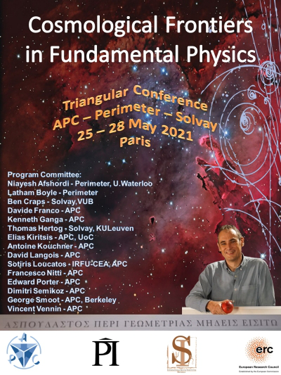 Cosmological Frontiers in Fundamental Physics Triangular Conference :            APC - Perimeter - Solvay 2021
